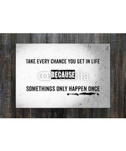 mangpor2004, Take every chance you get in life : Quotation